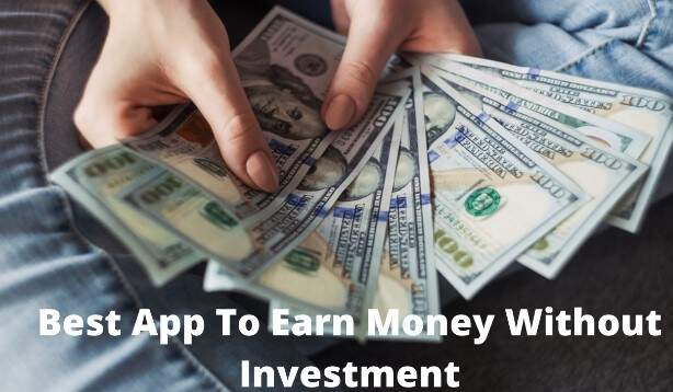 Best App To Earn Money Without Investment